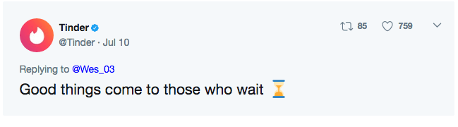 Tinder of Twitter says good things come to those who wait.