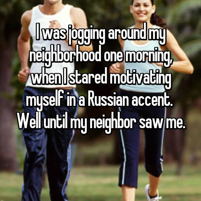 Product - lwas ogging around my heighborhood one morning whenlstared motivathg myself ina Russian accent. Well until my neighbor sawme.