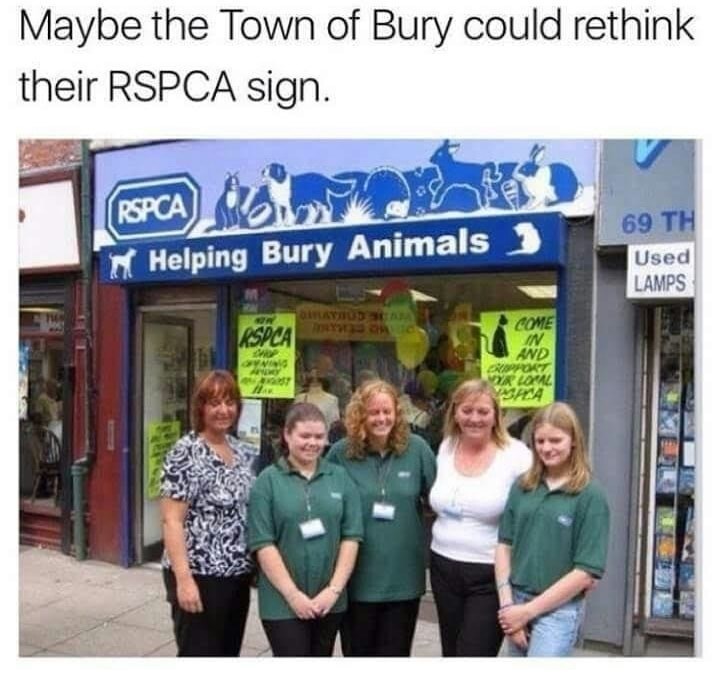 Community - Maybe the Town of Bury could rethink their RSPCA sign RSPCA 69 TH Used LAMPS Helping Bury Animals AY SAAA COME IN AND CHIPPORT MYR LOPAL SPCA KSPCA