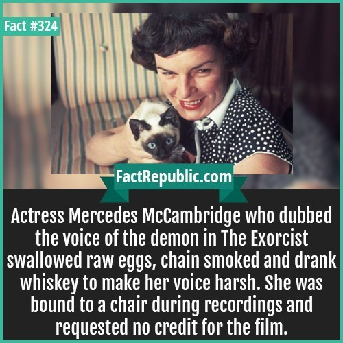 Photo caption - Fact #324 FactRepublic.com Actress Mercedes McCambridge who dubbed the voice of the demon in The Exorcist |swallowed raw eggs, chain smoked and drank whiskey to make her voice harsh. She was bound to a chair during recordings and requested no credit for the film.