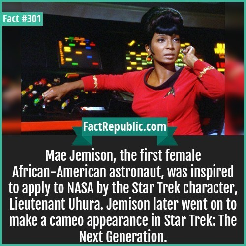 Photo caption - Fact #301 FactRepublic.com Mae Jemison, the first female African-American astronaut, was inspired to apply to NASA by the Star Trek character, Lieutenant Uhura. Jemison later went on to make a cameo appearance in Star Trek: The Next Generation. liatile