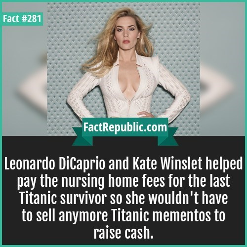 Product - Fact #281 FactRepublic.com Leonardo DiCaprio and Kate Winslet helped pay the nursing home fees for the last Titanic survivor so she wouldn't have to sell anymore Titanic mementos to raise cash.