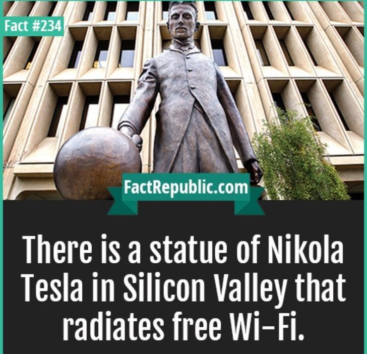 Statue - Fact #234 FactRepublic.com There is a statue of Nikola Tesla in Silicon Valley that radiates free Wi-Fi.