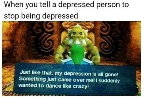 Funny meme about when you tell a depressed person to stop being depressed using image from video game.
