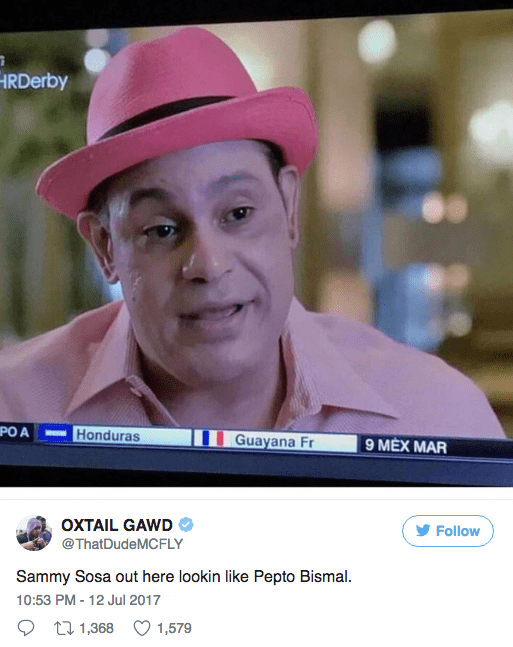 Text - HRDerby PO A Honduras Guayana Fr 9 MEX MAR OXTAIL GAWD Follow @ThatDudeMCFLY Sammy Sosa out here lookin like Pepto Bismal. 10:53 PM -12 Jul 2017 t1,368 1,579