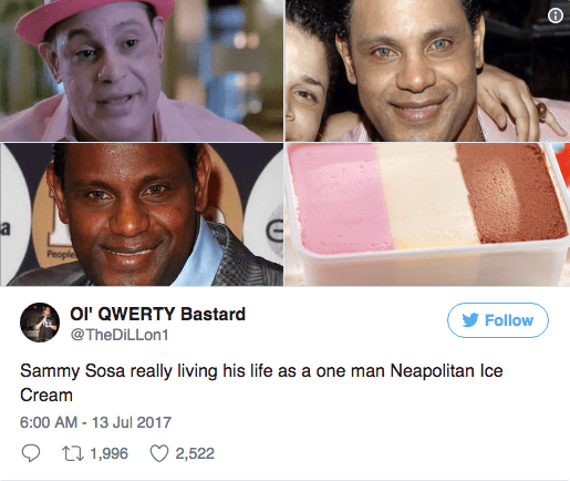 Face - a People OI' QWERTY Bastard Follow @TheDiLLon1 Sammy Sosa really living his life as a one man Neapolitan Ice Cream 6:00 AM-13 Jul 2017 t 1,996 2,522