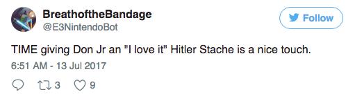 """Text - BreathoftheBandage @E3NintendoBot Follow TIME giving Don Jr an """"I love it"""" Hitler Stache is a nice touch 6:51 AM-13 Jul 2017 t13"""
