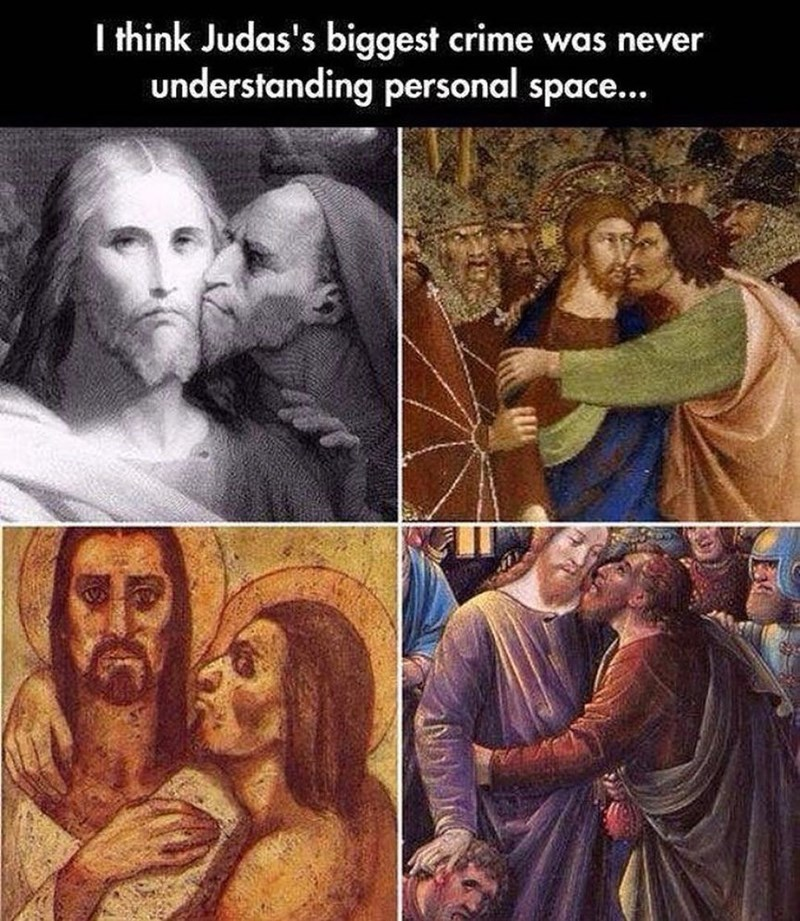Funny meme about Judas never giving anyone (jesus) personal space, 4 different paintings where his face is pressed against someone else's.