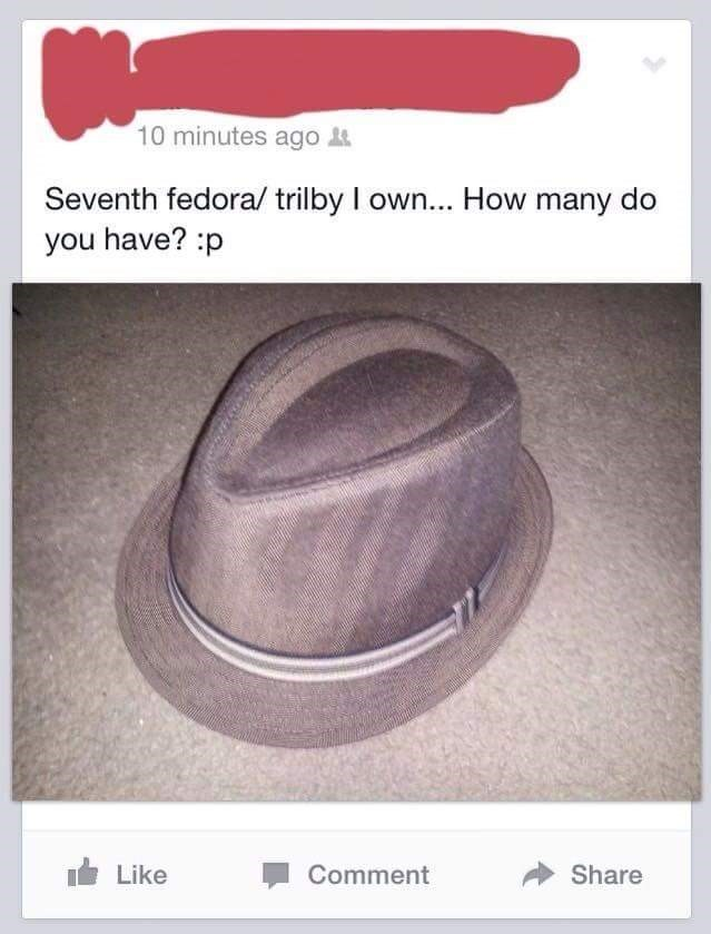 Cringeworthy post of someone who just purchased their 7th fedora