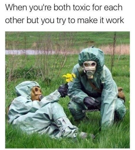 Funny meme of two people in hazmat suits to represent a toxic relationship.