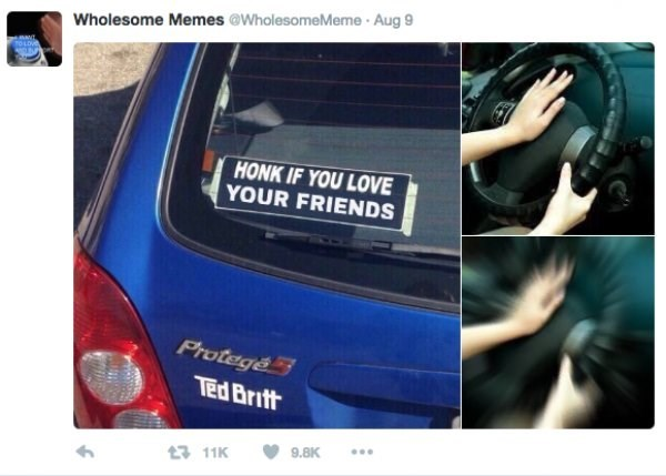 Product - Wholesome Memes @WholesomeMeme Aug 9 HONK IF YOU LOVE YOUR FRIENDS Protegé TEd Britt ... 9.8K 211K