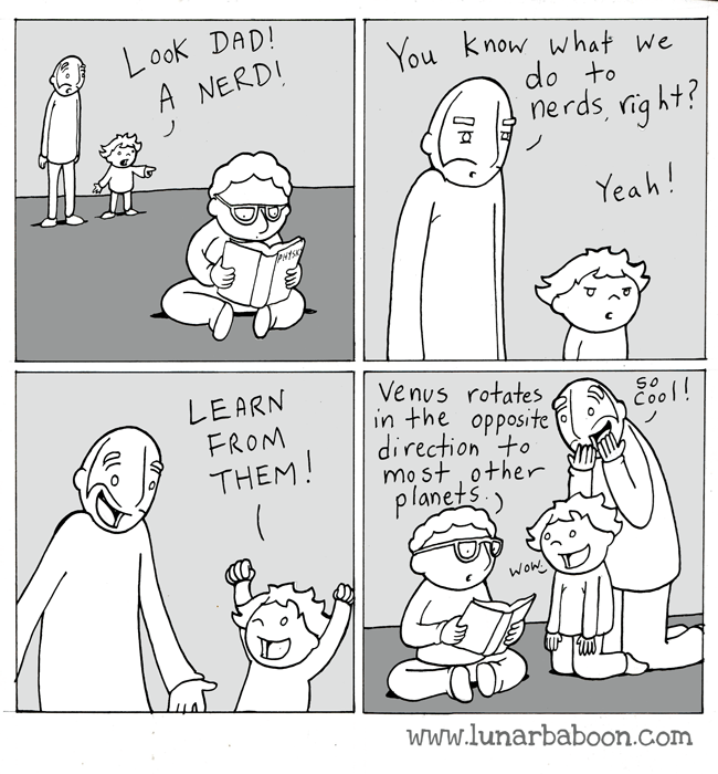 Text - Look DAD! A NERDI You know what we do to nerds, rig ht? Yeah! PHts LEARN FROM Venus rotates in the opposite directionto mo st other planets SO Cool! THEM Wow www.lunarbaboon.com