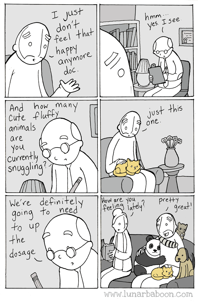 White - I just don't feel that happy anymore hmm. Yes. I see doc And howmany Cute fluffy animals just this one are You Currently snuggling? We're definitely going to need to up the dosage How are you Pre Hy great |feeling lately? www.lunarbaboon.com