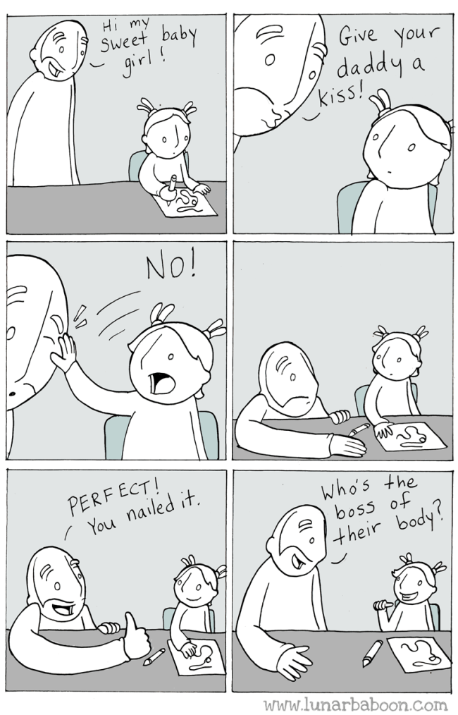 White - Hi my Sweet baby girl! Give Your daddy kiss! a No! PERF ECT! You nailed it Who's the boss of their body www.lunarbaboon.com O