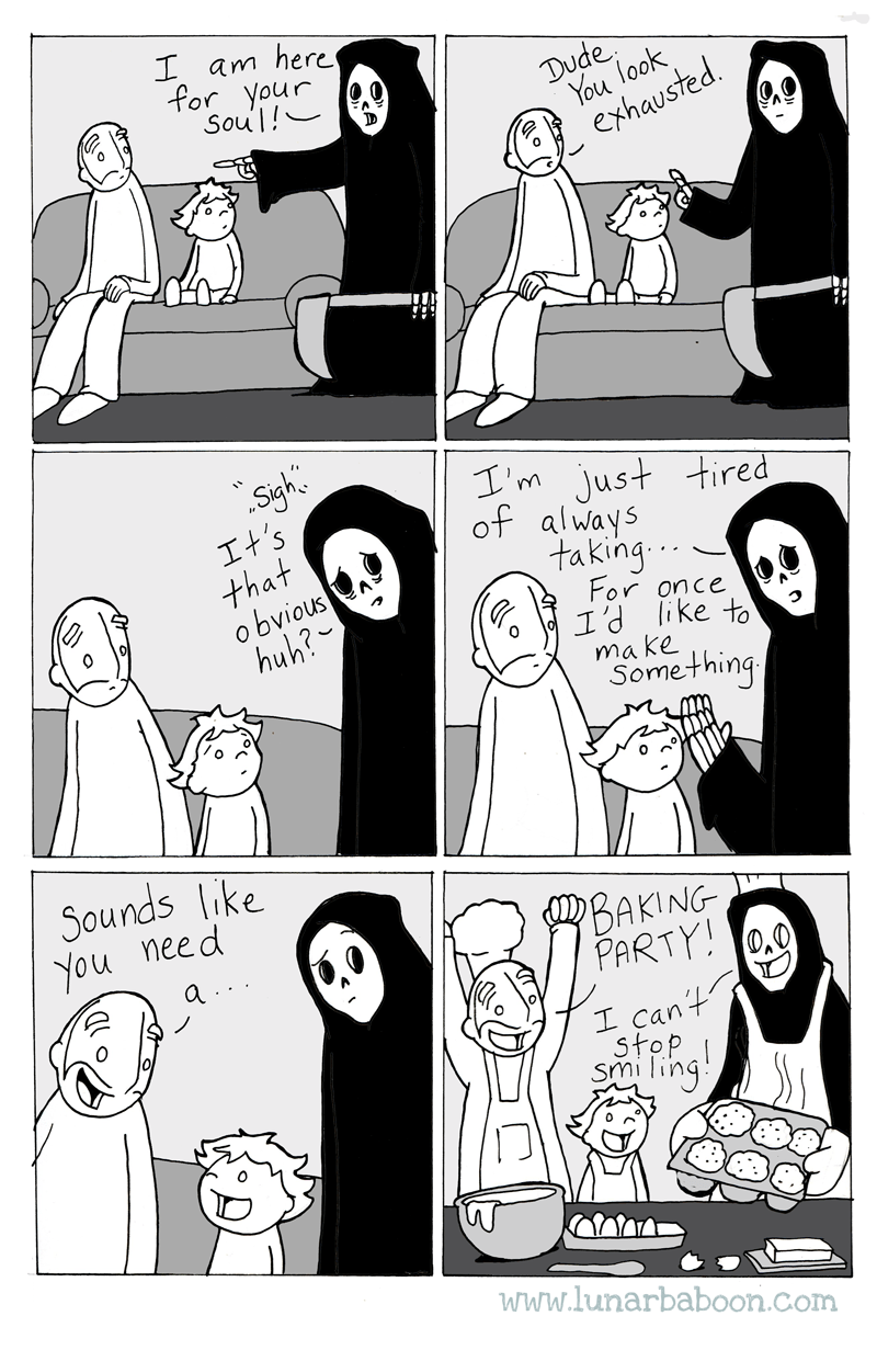 Cartoon - I am here for your Soul! Dude You look exhausted Sigh I'm just tired It's that obvious huh? of always taking. For once I'd like to ma ke Something Sounds like You need BAKING PARTY! a I can't Stop si ling www.lunarbaboon.com