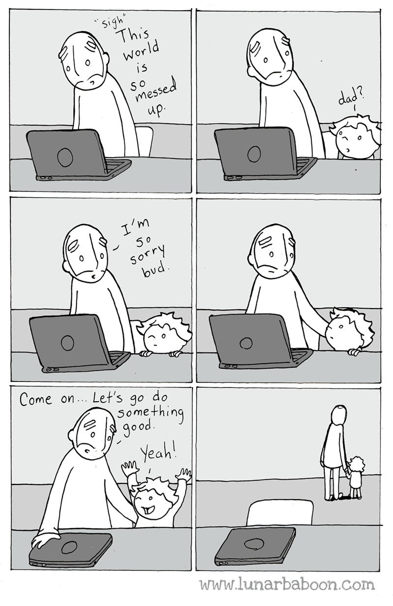 Text - Sigh This World is SO messed up. dad? I'm 5 0 Sorry bud Come on. Let's go do Some thing good Yeah! www.lunarbaboon.com