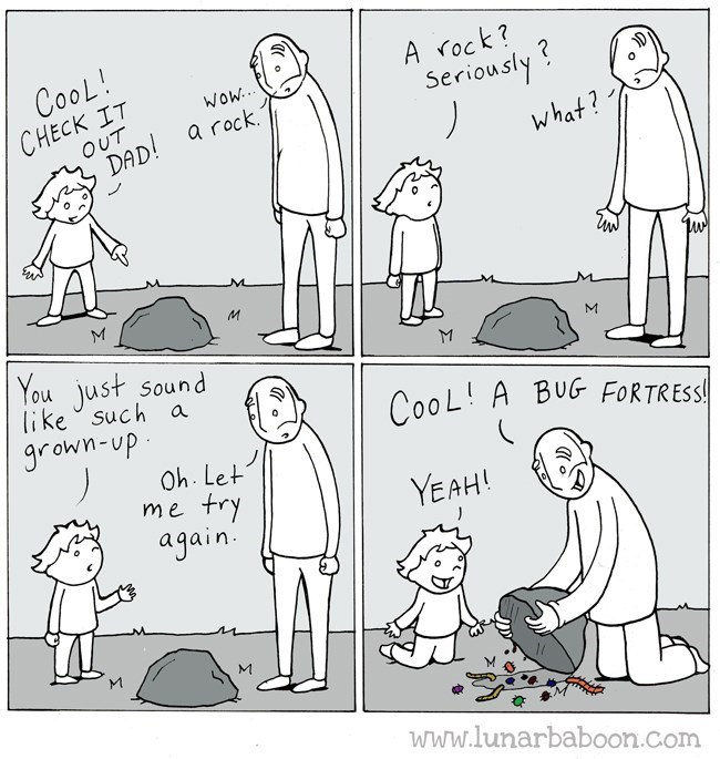 Cartoon - CooL! A rock? ? Seriously CHECK IT OUT Wow. DAD a rock. What? M You just sound like such a grown-up CooL A BUG FORTRESS Oh. Let try again me YEAH! www.lunarbaboon.com