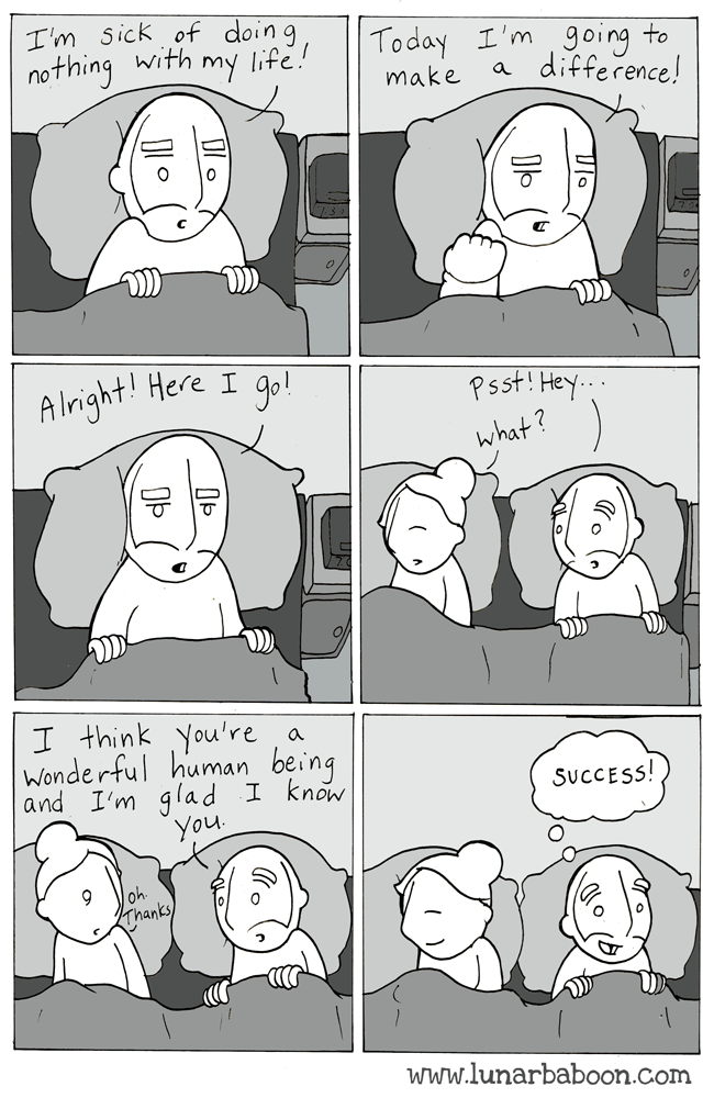 Face - I'm sick of doing nothing with my life! Today I'm going to difference! make a Alnight! Here I go! Psst! Hey.. hat? I think You're Wonderful human being and I'm glad a I know SUCCESS! You oh Thanks www.lunarbaboon.com OP