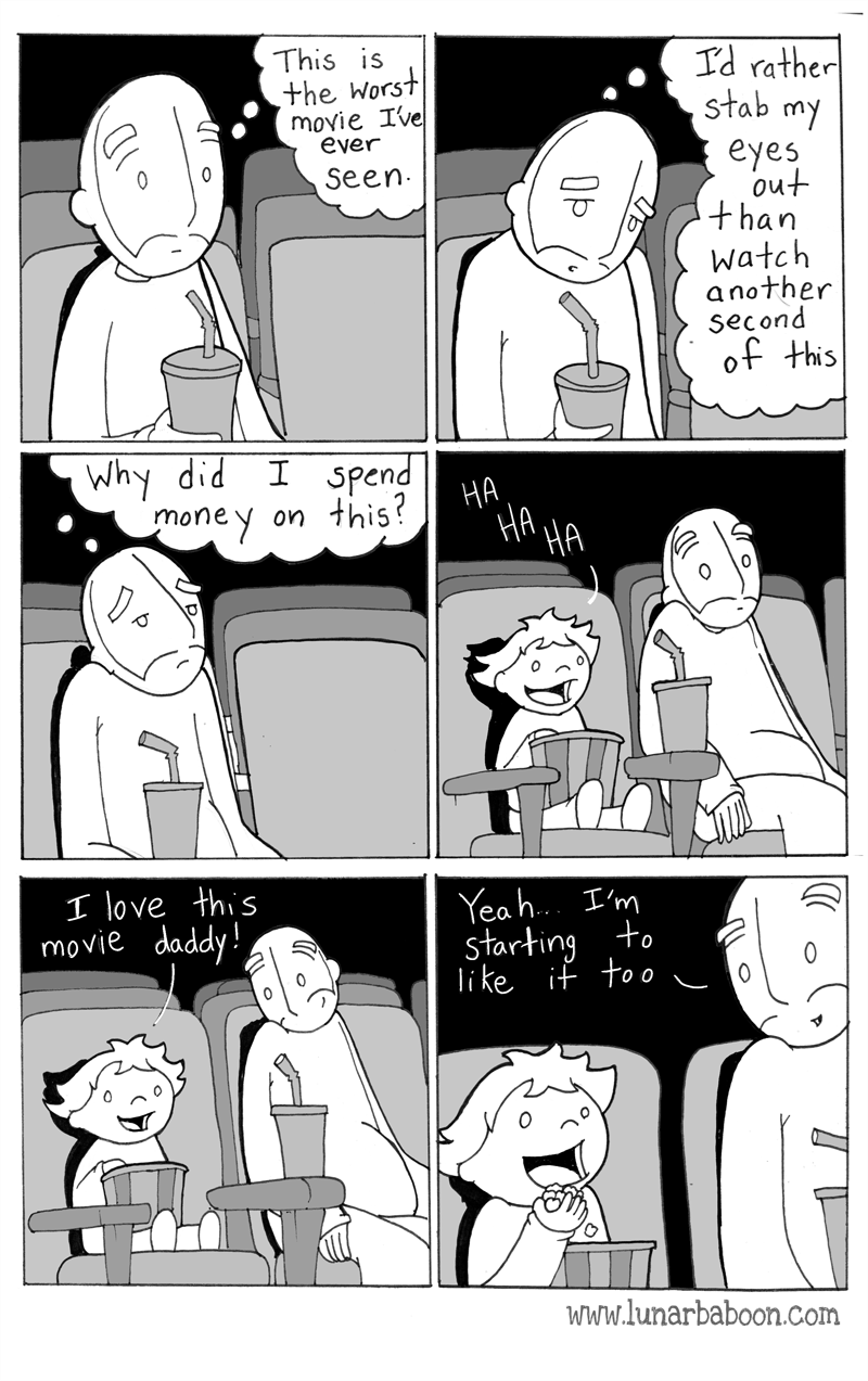 Comics - This is Id rather stab my the Worst moyie Ive ever eyes out than Seen watch another second of this Why did I spend НА this? НА HA on auoui I love this movie daddy! Yeah I'm to starting like if to o www.lunarbaboon.com P