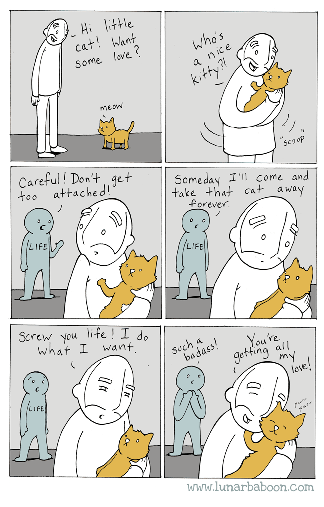White - Hi little cat! Want who's Some love anice kitty? meow Sco op Careful! Don't get too attached! Someday I' come and take +hat cat away forever LIFE Screw you life ! I do what I want Such dss! You're getting all my love! LIFE YA www.lunarbaboon.com