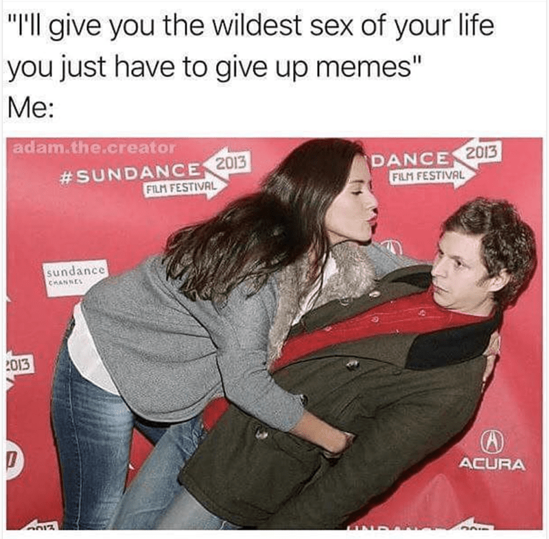 "Product - ""Ill give you the wildest sex of your life you just have to give up memes"" Me: adam.the.creator DANCE 2013 FILM FESTIVAL #SUNDANCE 2013 FILM FESTIVAL sundance CHANNES 013 ACURA"