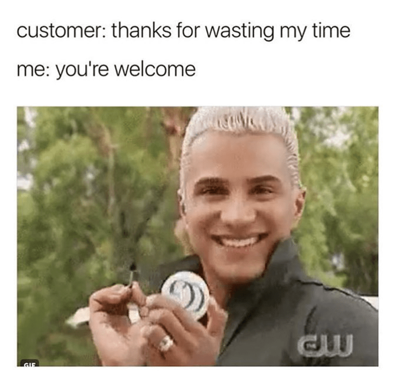 Facial expression - customer: thanks for wasting my time me: you're welcome GIF