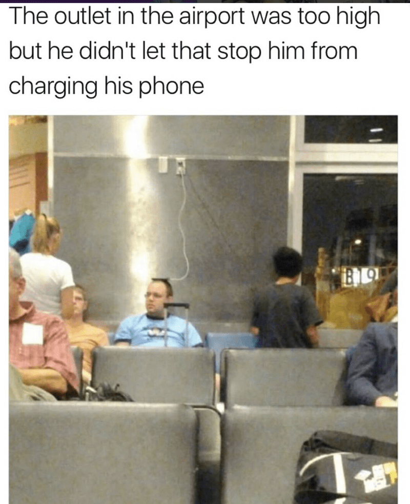 Text - The outlet in the airport was too high but he didn't let that stop him from charging his phone B19