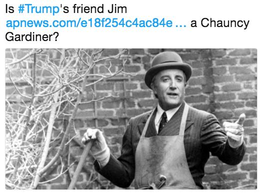 Text - Is #Trump's friend Jim apnews.com/e18f254c4ac84e... a Chauncy Gardiner?
