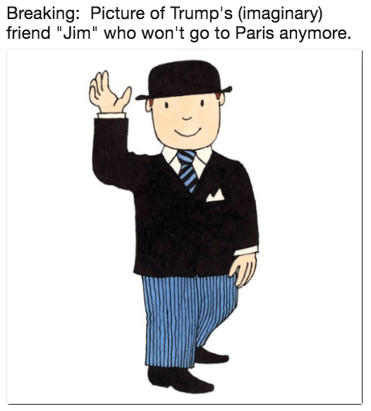 """Cartoon - Breaking: Picture of Trump's (imaginary) friend """"Jim"""" who won't go to Paris anymore"""