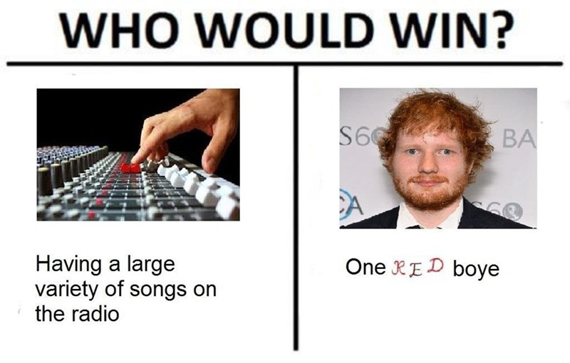 Funny meme about Ed Sheeran being the only thing you hear on the radio, in the style of a Who Would Win meme.