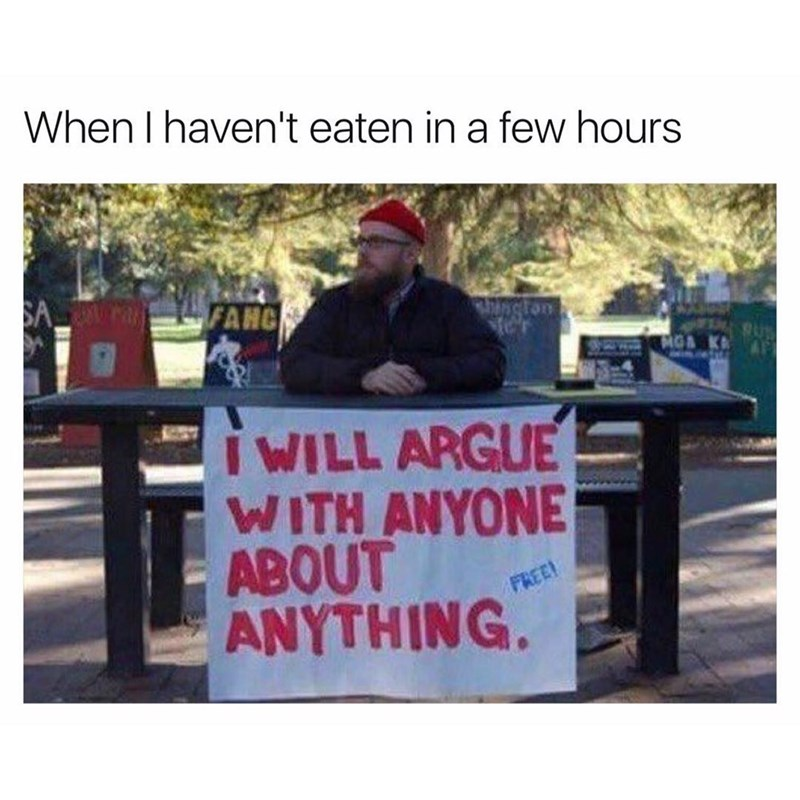 Funny meme about how you will argue with anyone about anything when you're hungry.