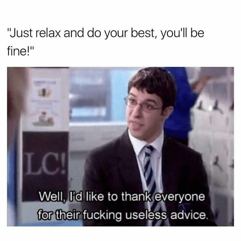 Meme about the bad advice of relax and do your best