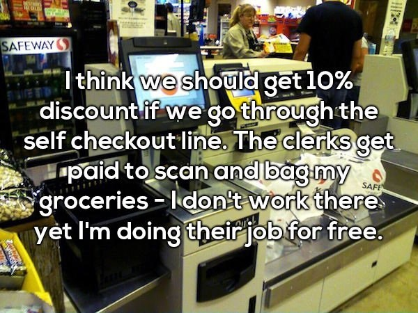Product - MUNIN SAFEWAY Ithink we should get 10% discountif we go through the self checkout line. The clerks get paid to scan and bagmy groceries ldon't work there yet I'm doing theirjob for free SAFE