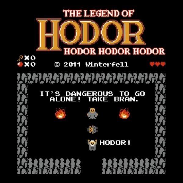 Text - THE LEGEND OF HODOR HODOR HODOR xo exo 2011 winterfell IT S DANGEROUS TO GO ALONE! TAKE BRAN. HODOR!