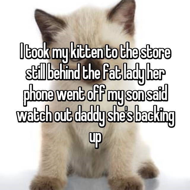 Kid things fat lady is backing up when her phone goes off.