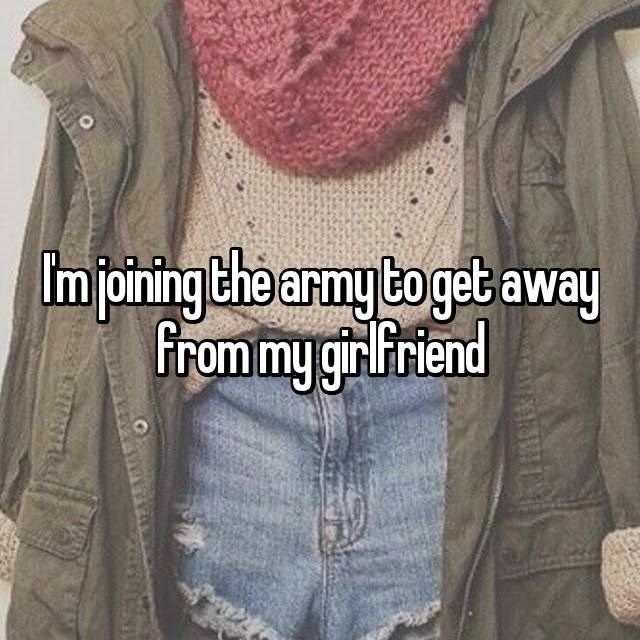 dude joining the army to get away from his girlfriend