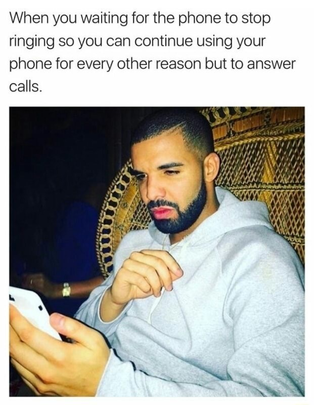Drake meme about when your phone rings and you wait for it to stop ringing so you can keep using your phone for none call purposes.