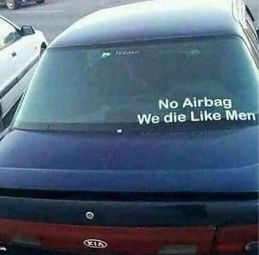 Funny pic of a sticker on the back of a Kia that says No Airbag, we die LIKE MEN