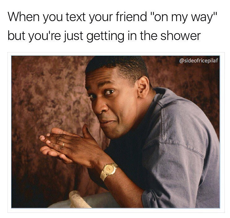 "funny meme about when you text your friend ""omw"" (on my way) but you're just getting into the shower."