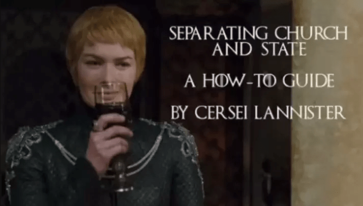 Cerzei Lannister meme about how to separate church and state