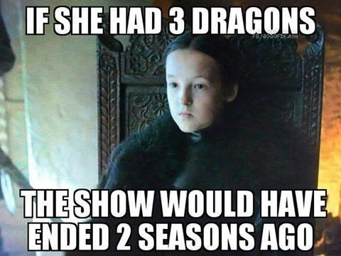 Meme of the little girl that would have ended Game of Thrones a while ago if she was the one who had the dragons.