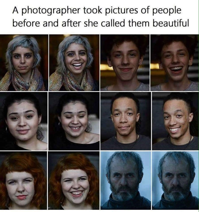 Pictures of people before and after being called beautiful and dude from Game of Thrones has no reaction.
