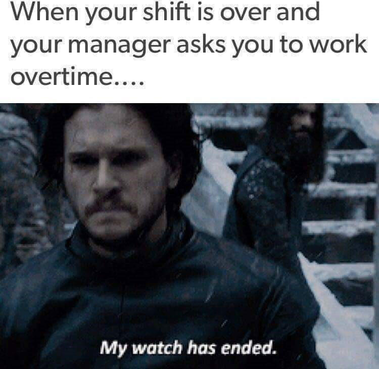 Jon Snow GOT meme about how it feels when your manager asks you to work overtime after shift is over