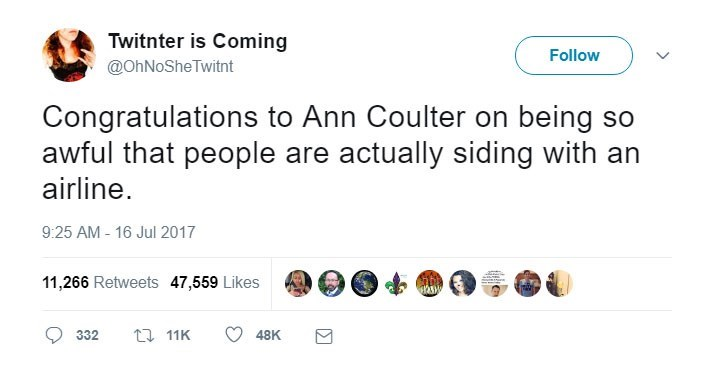 Text - Twitnter is Coming Follow @OhNoSheTwitnt Congratulations to Ann Coulter on being so awful that people are actually siding with an airline 9:25 AM-16 Jul 2017 11,266 Retweets 47,559 Likes 11K 332 48K