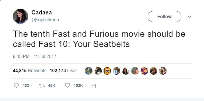 Text - Cadaea Follow @sophiekeen The tenth Fast and Furious movie should be called Fast 10: Your Seatbelts 9:45 PM - 11 Jul 2017 44,815 Retweets 102,173 Likes t 45K 452 102K