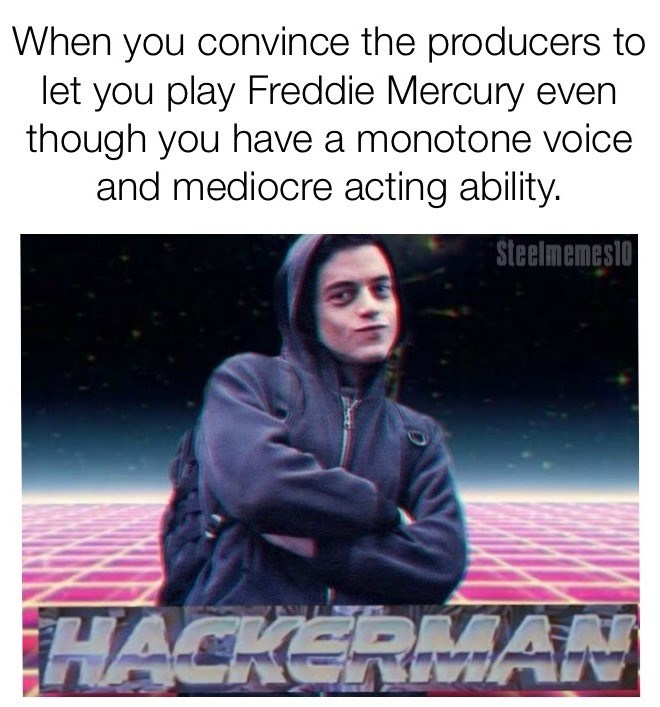 Text - When you convince the producers to let you play Freddie Mercury even though you have a monotone voice and mediocre acting ability. Steelmemesio HACKERAN