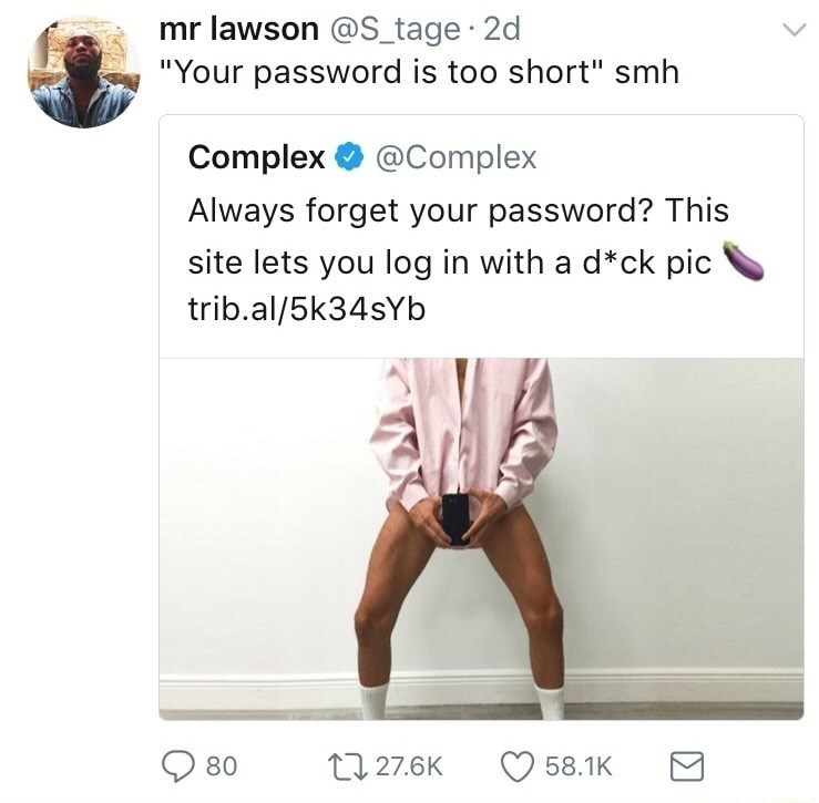 """Text - mr lawson @S_tage 2d """"Your password is too short"""" smh Complex @Complex Always forget your password? This site lets you log in with a d*ck pic trib.al/5k34sYb L27.6K 80 58.1K"""