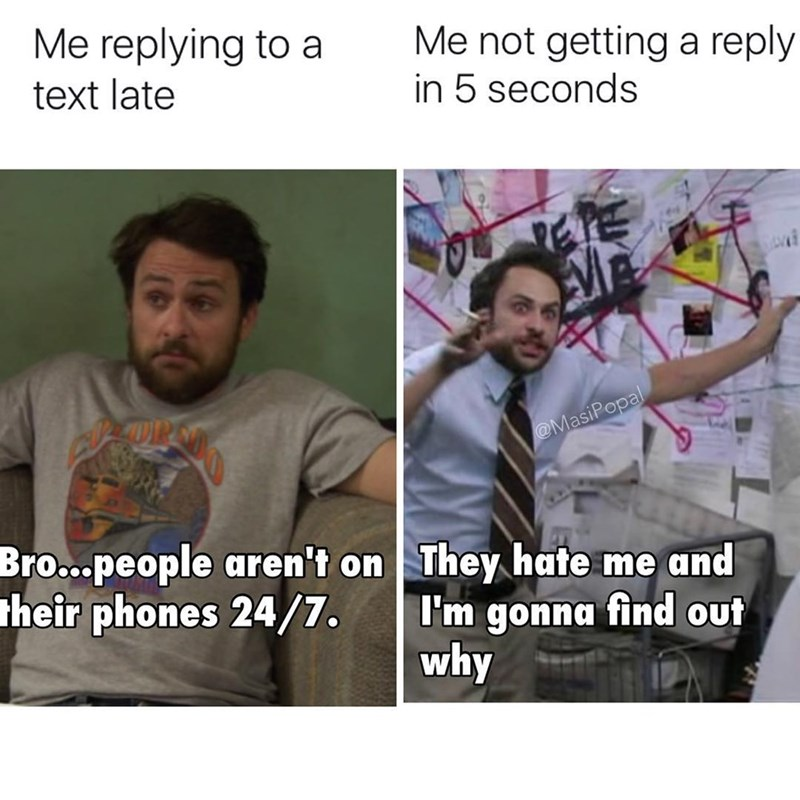 Funny meme about when you text someone back late vs when you get a text back late.With Charlie from It's Always Sunny In Philadelphia.