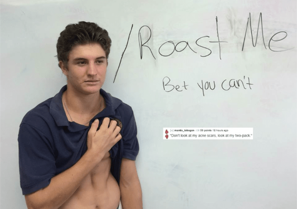 """Text - /Roast Me Bet you can't Hmantsogoncpoints 18 hous ago """"Dont look at my acne scars, look at my two-pack"""