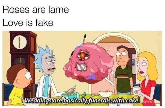 Cartoon - Roses are lame Love is fake weddings are basically funerals.with cakee